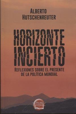 Horizonte Incierto de Alberto Hutschenreuter