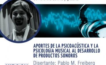 Charla abierta y gratuita APORTES DE LA PSICOACÚSTICA Y LA PSICOLOGÍA MUSICAL AL DESARROLLO DE PRODUCTOS SONOROS